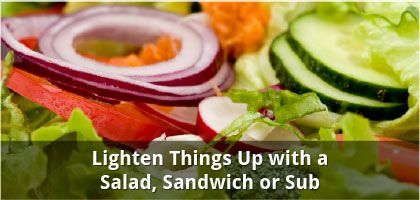 Lighten Things Up with a Salad, Sandwich or Sub